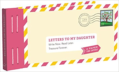 LETTERS TO MY DAUGHTER...WRITE NOW, READ LATER